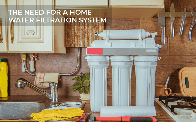 THE NEED FOR A HOME WATER FILTRATION SYSTEM